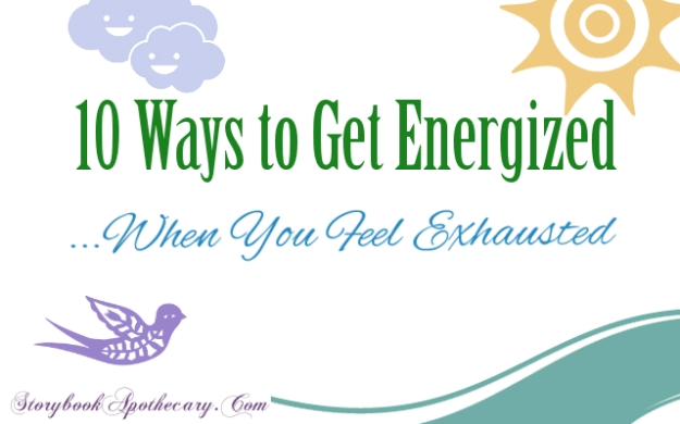 How to Get Energized When You Feel Like Crap -StorybookApothecary