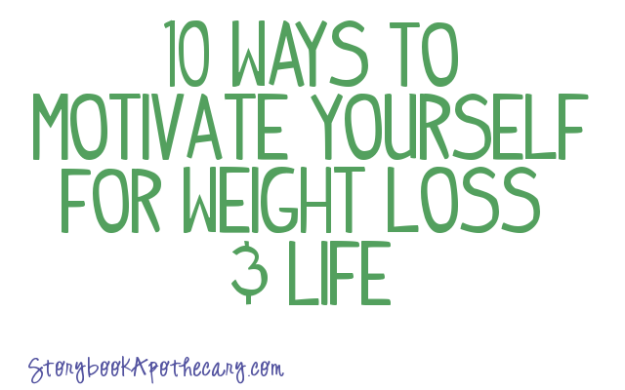 10 Ways to Motivate Yourself for Weight Loss & Life - StorybookApothecary.com